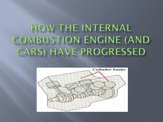 How the Internal Combustion Engine (and Cars) have Progressed