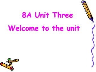 8A Unit Three Welcome to the unit