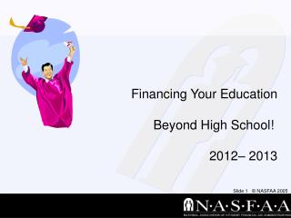 Financing Your Education  Beyond High School!  2012– 2013