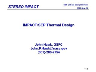 IMPACT/SEP Thermal Design John Hawk, GSFC John.P.Hawk@nasa (301)-286-2754