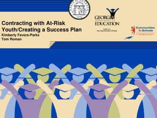 Contracting with At-Risk Youth/Creating a Success Plan Kimberly Favors-Parks Tom Roman