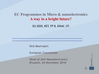 Dirk Beernaert European Commission Head of Unit Nanoelectronics Brussels, 24 November 2010