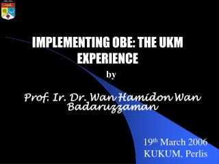 IMPLEMENTING OBE: THE UKM EXPERIENCE