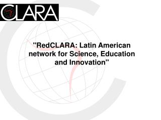 """RedCLARA: Latin American network for Science, Education and Innovation"""