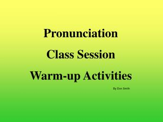 Pronunciation Class Session Warm-up Activities By Don Smith