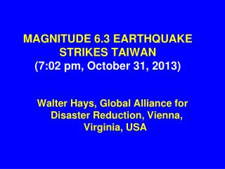MAGNITUDE 6.3 EARTHQUAKE STRIKES TAIWAN (7:02 pm, October 31, 2013)