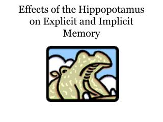 Effects of the Hippopotamus on Explicit and Implicit Memory