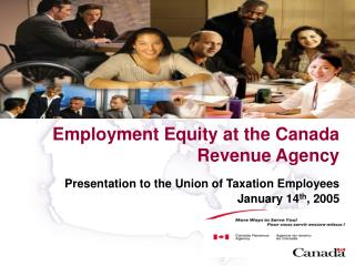 Employment Equity at the Canada Revenue Agency Presentation to the Union of Taxation Employees