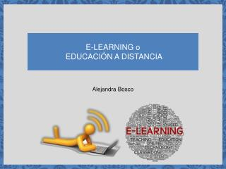 E-LEARNING o   EDUCACIÓN A DISTANCIA