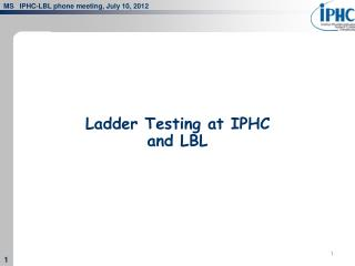 Ladder Testing at IPHC and LBL
