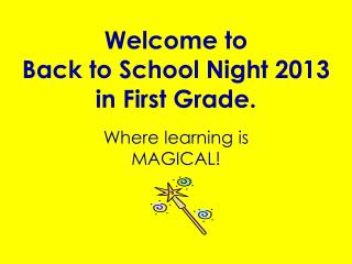 Welcome to  Back to School Night 2013 in First Grade.