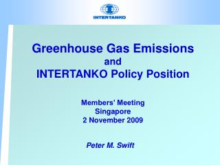 Greenhouse Gas Emissions and INTERTANKO Policy Position Members' Meeting Singapore 2 November 2009