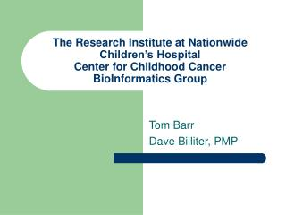 The Research Institute at Nationwide Children s Hospital  Center for Childhood Cancer  BioInformatics Group