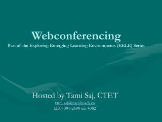 Webconferencing Part of the Exploring Emerging Learning Environments (EELE) Series