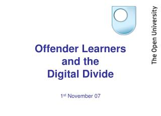 Offender Learners  and the  Digital Divide  1 st  November 07