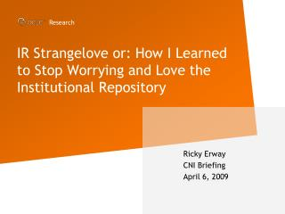 IR Strangelove or: How I Learned to Stop Worrying and Love the Institutional Repository