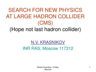 SEARCH FOR NEW PHYSICS AT LARGE HADRON COLLIDER (CMS) (Hope not last hadron collider)