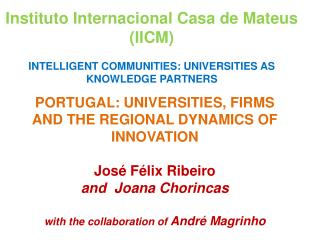PORTUGAL: UNIVERSITIES, FIRMS AND THE  regional  DYNAMICS OF INNOVATION José Félix Ribeiro and   Joana Chorincas  with
