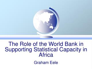 The Role of the World Bank in Supporting Statistical Capacity in Africa