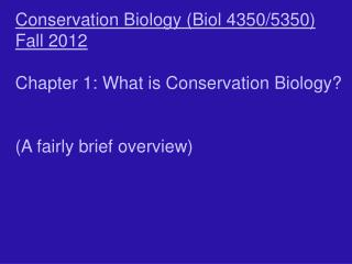 Conservation Biology (Biol 4350/5350) Fall 2012 Chapter 1: What is Conservation Biology?
