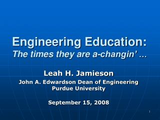 Engineering Education: The times they are a-changin'  …