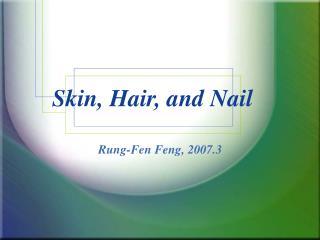 Skin, Hair, and Nail