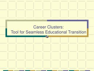 Career Clusters: Tool for Seamless Educational Transition