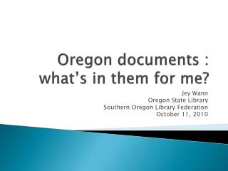 Oregon documents : what's in them for me?