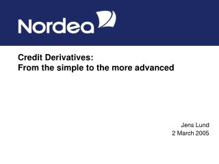 Credit Derivatives: From the simple to the more advanced