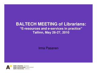 "BALTECH MEETING of Librarians:  ""E-resources and e-services in practice"" Tallinn, May 26-27, 2010"