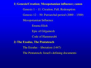 1) Genesis/Creation; Mesopotamian influence; canon 		Genesis 1 – 11: Creation, Fall, Redemption
