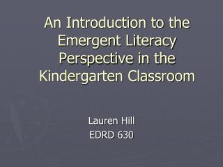 An Introduction to the Emergent Literacy Perspective in the Kindergarten Classroom