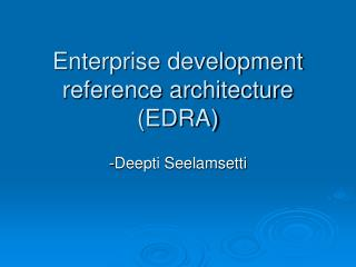 Enterprise development reference architecture (EDRA)