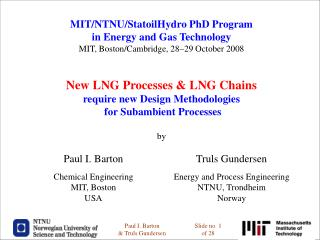 MIT/NTNU/StatoilHydro PhD Program in Energy and Gas Technology MIT, Boston/Cambridge, 28 29  October 2008 New LNG Pro