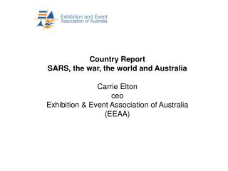 Country Report SARS, the war, the world and Australia Carrie Elton ceo