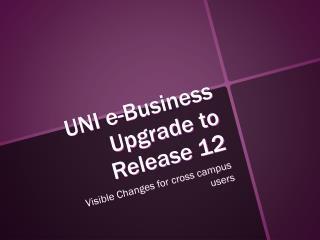 UNI e-Business Upgrade to Release 12