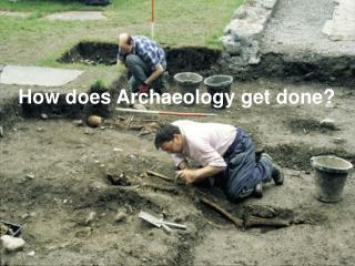 How does Archaeology get done?
