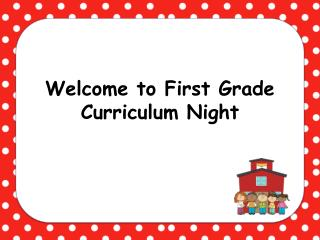 Welcome to First Grade Curriculum Night