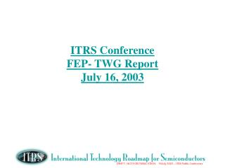 ITRS Conference FEP- TWG Report July 16, 2003