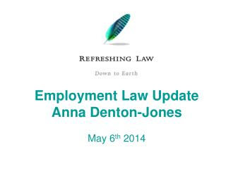 Employment Law Update Anna Denton-Jones May 6 th  2014