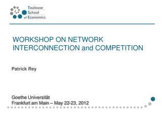 WORKSHOP ON NETWORK INTERCONNECTION and COMPETITION