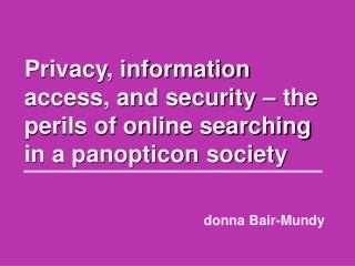 Privacy, information access, and security – the perils of online searching in a panopticon society