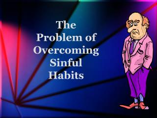 The  Problem of Overcoming Sinful Habits