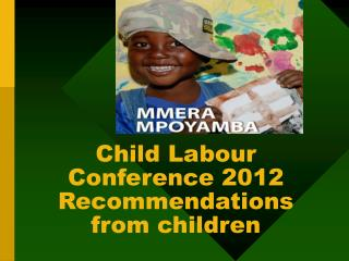Child Labour Conference 2012 Recommendations from children