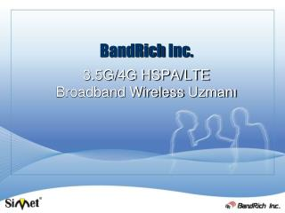 BandRich  Inc. 3.5G/4G HSPA/LTE  Broadband Wireless  Uzmanı