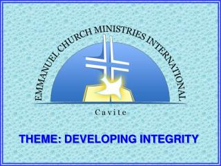 THEME:  DEVELOPING INTEGRITY