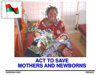 ACT TO SAVE  MOTHERS AND NEWBORNS