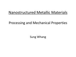 Nanostructured Metallic Materials  Processing and Mechanical Properties