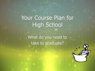 Your Course Plan for  High School