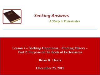 Lesson 7 – Seeking Happiness…Finding Misery –  Part 2: Purpose of the Book of Ecclesiastes